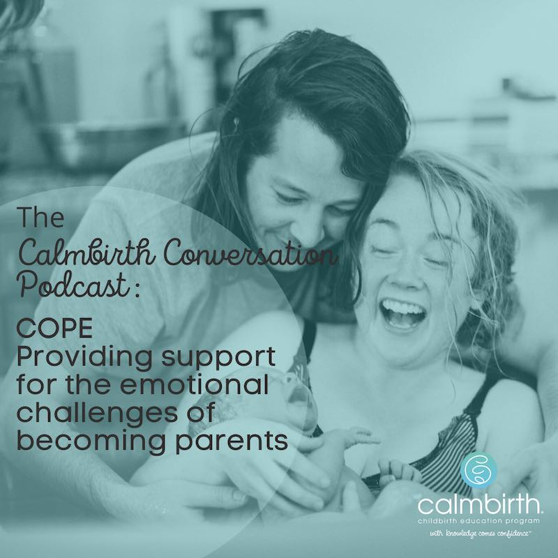 The Calmbirth Conversation Podcast Episode 14. COPE – Emotional Support For The Challenges Of Becoming A Parent